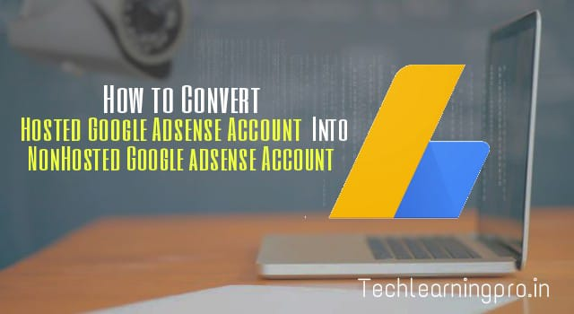 How to convert a Hosted AdSense account to Non-hosted AdSense account?