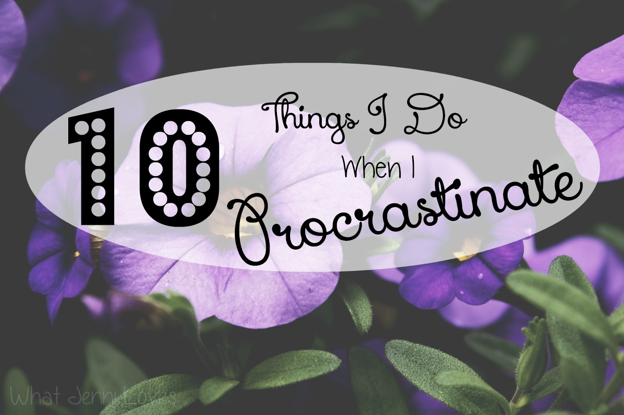 10 Things I Do When I Procrastinate