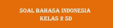 Soal Bahasa Indonesia Kelas 2 SD Tema 1 Tentang Diri Sendiri