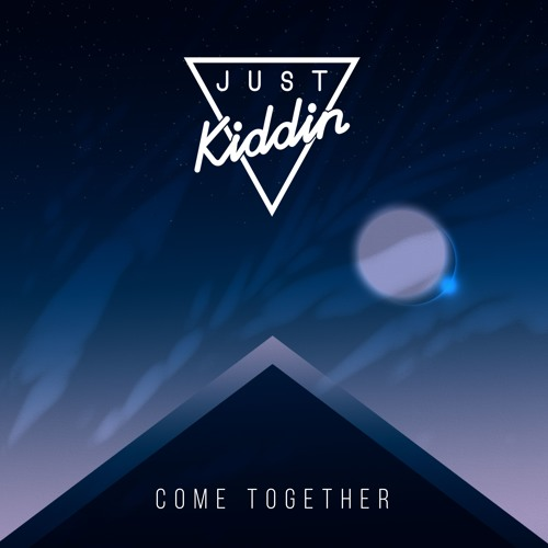 Just Kiddin Drop New Single 'Come Together'