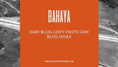 Dampak bahaya dari blog copy paste dan blog hoax