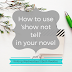 Writing Wednesdays: How to use 'show not tell' in your novel