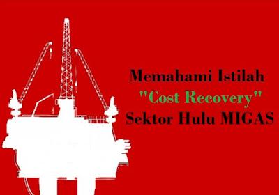 Cost Recovery merupakan salah satu istilah yang digunakan untuk pengembalian biaya pengembangan ladang minyak dan gas bumi.