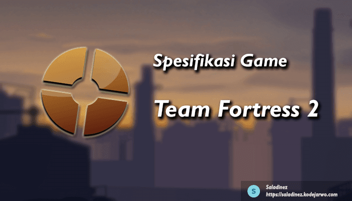 Spesifikasi Lengkap Team Fortress 2 - Windows, Mac OS X, dan SteamOS + Linux