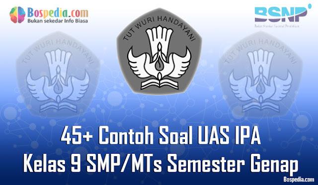 45+ Contoh Soal UAS IPA Kelas 9 SMP/MTs Semester Genap Terbaru