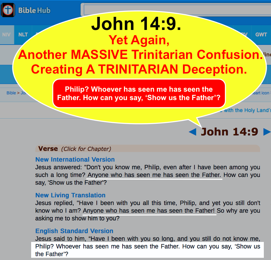 John 14:9. Yet again another MASSIVE Trinitarian confusion. Creating a TRINITARIAN deception.