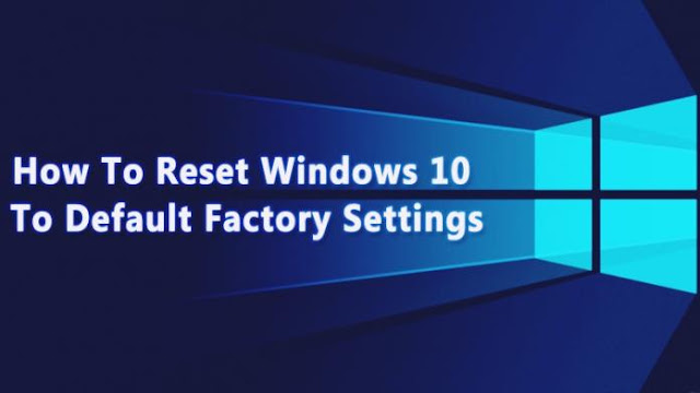 Steps to Factory Reset Windows 10 to Default Settings