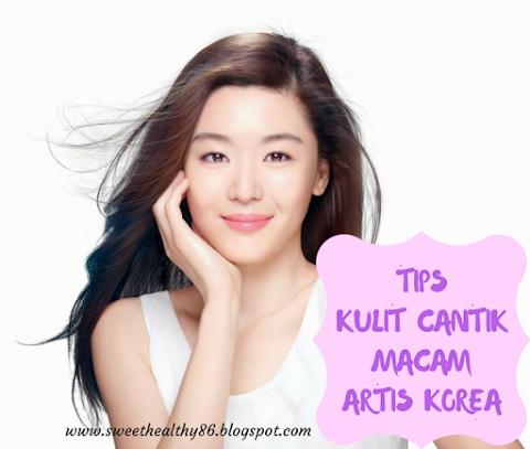 TIPS KULIT CANTIK MACAM ARTIS KOREA