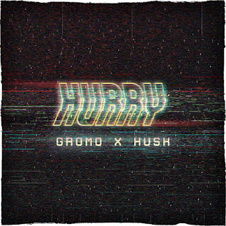 New Music: Gromo And Hush - Hurry
