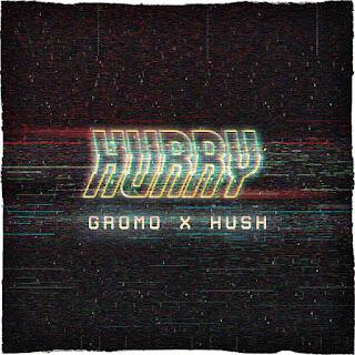 New Music: Gromo And Hush - Hurry