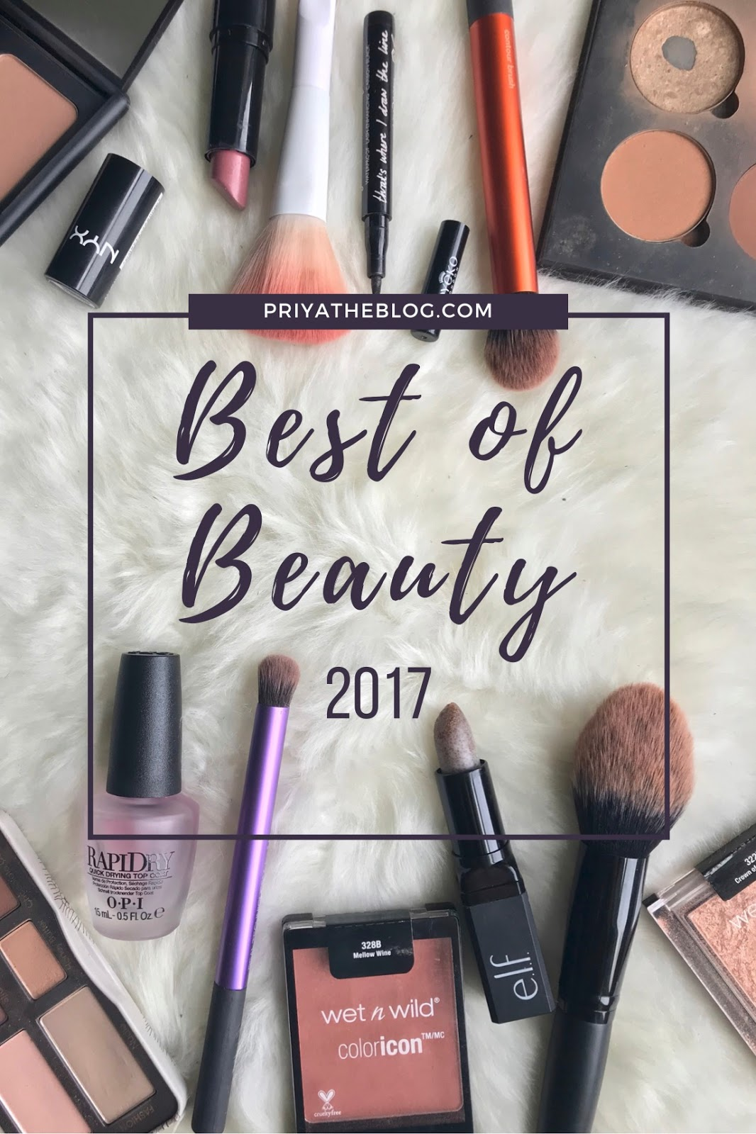 beauty buzz, Wet n Wild highlighter, Real Techniques brushes, Too Faced Neutral Matte palette, e.l.f. cosmetics, NYX Lipstick, OPI RapidDry Top Coat, Wet n Wild blush, Anastasia Contour Palette, Eyeko Liquid Eyeliner, Wet n Wild blush brush, Best of Beauty 2017, Priya the Blog, Nashville Beauty Blogger