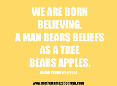 "25 Belief Quotes For Self-Improvement And Success: ""We are born believing. A man bears beliefs as a tree bears apples."" - Ralph Waldo Emerson"