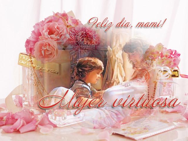 Feliz Dia Mami Mujer Virtuosa 2 La madre en tiempos de salomón. imagenes con frases que hacen bien al alma blogger