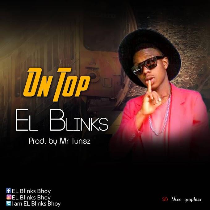 MUSIC] El Blinks Bhoy On Top ( prod by Mr Tunes)