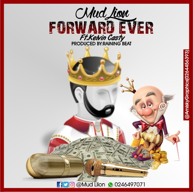 Mud Llion__Forward Ever Feat. Kelvin Casty(Produced By Raining Beatz)