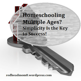 https://redheadmom8.wordpress.com/2016/05/18/homeschooling-multiple-ages-simplicity-is-the-key-to-success/