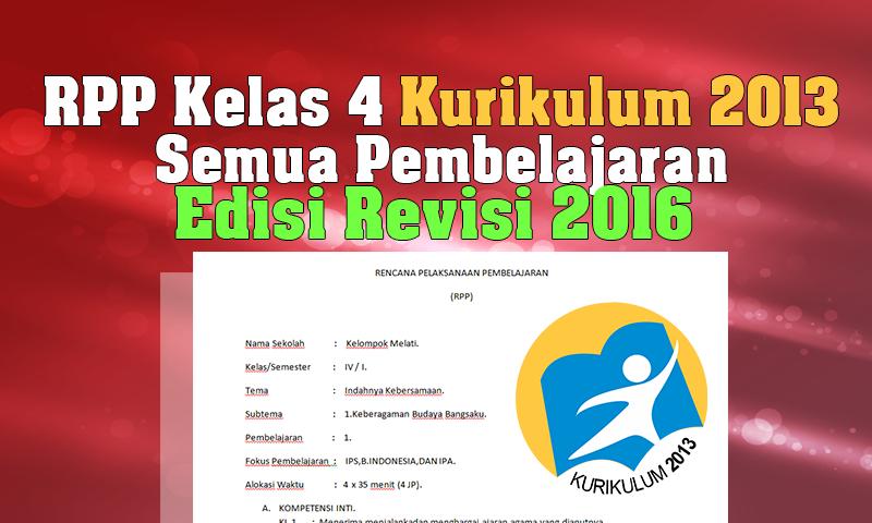 RPP Kelas 4 Kurikulum 2013 Lengkap Semua Pembelajaran Edisi Revisi 2016