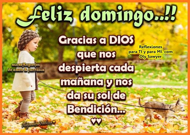 Feliz Domingo !!! Gracias a DIOS que nos despierta cada mañana y nos da su sol de Bendición.