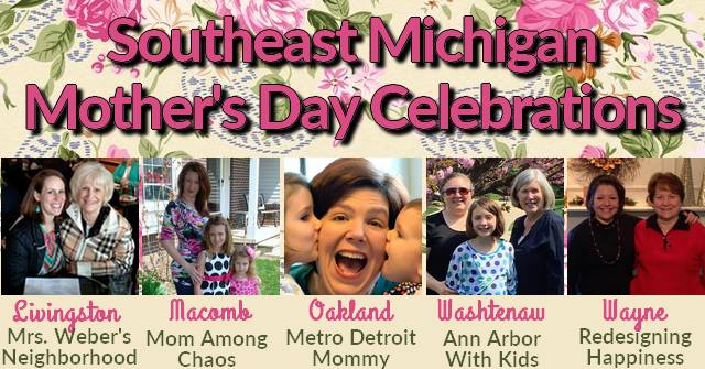 Southeast Michigan Mother's Day Celebrations, mom, mommy, mother