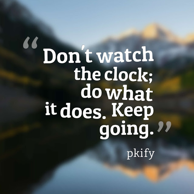 Don't Watch the Clock Do What It Does Keep Going Motivational Quotes
