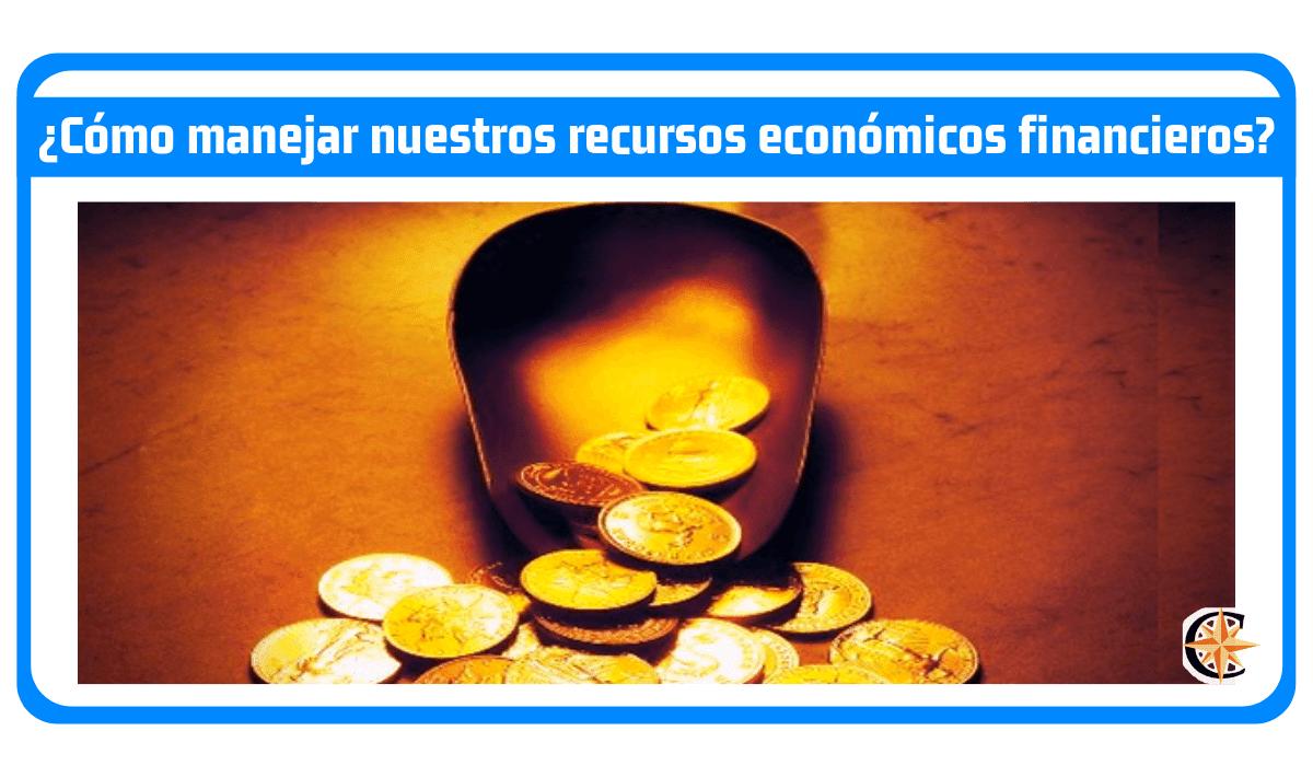 ¿Cómo manejar nuestros recursos económicos financieros?