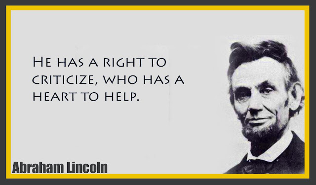 He has a right to criticize, who has a heart to help Abraham Lincoln