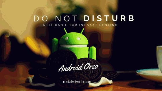 Cara Menggunakan Fitur Jangan Ganggu (Do Not Disturb) di Android Oreo