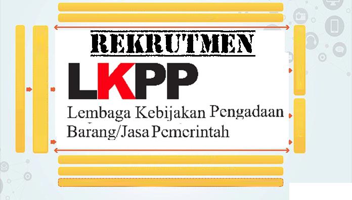 Rekrutmen Lowongan Kerja Staf Pendukung Tenaga Administrasi dan Logistik TI LKPP April 2019
