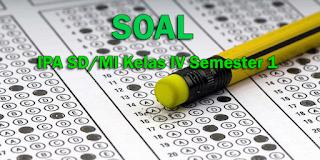 Contoh Soal IPA SD/MI Kelas IV Semester 1