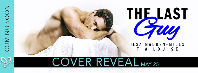[Cover Reveal] THE LAST GUY by Ilsa Madden-Mills & Tia Louise @AuthorTLouise @ilsamaddenmills @jennw23 #Playlist #Giveaway