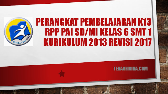 RPP PAI SD/MI Kelas 6  Kurikulum 2013 Revisi 2017 Semester 1