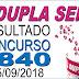 Resultado da Dupla Sena concurso 1840 (15/09/2018) ACUMULOU!!!