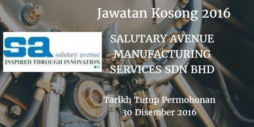 Jawatan Kosong SALUTARY AVENUE MANUFACTURING SERVICES SDN BHD 30 Disember 2016