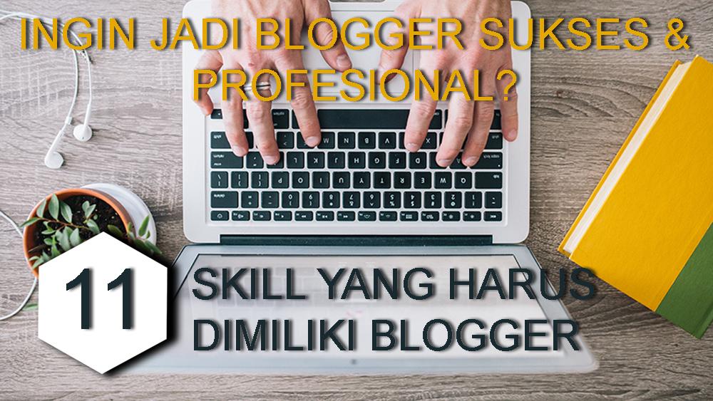 Skill Yang Harus Dimiliki Blogger Untuk Sukses