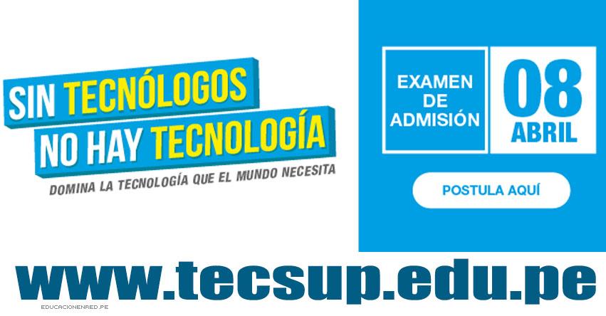 Admisión TECSUP - BECA 18 (Examen Admisión 08 Abril) Inscripción de Postulantes - Lima - Arequipa - Trujillo - Huancayo - www.tecsup.edu.pe