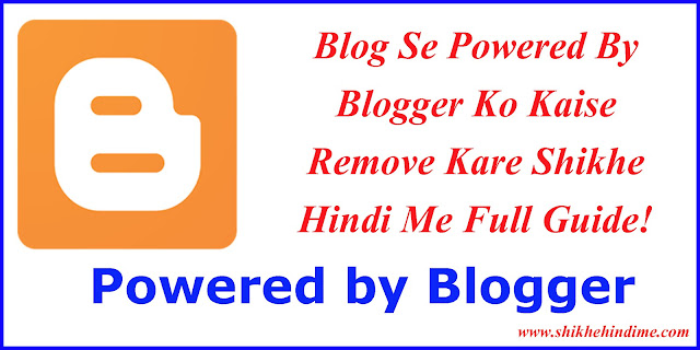 Blog Se Powered By Blogger Ko Kaise Remove Kare Shikhe Hindi Me Full Guide