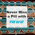 Never Miss A Pill With Pill Drill