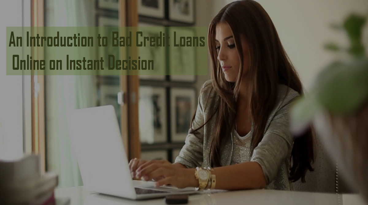 Low Credit Loans >> An Introduction To Bad Credit Loans Online On Instant Decision
