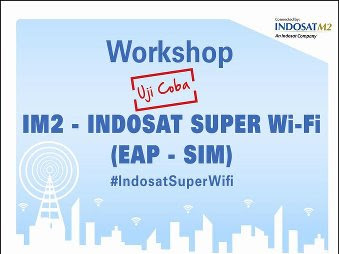 Serunya Workshop SEAMLESS Wifi – EAP SIM Indosat di IM2