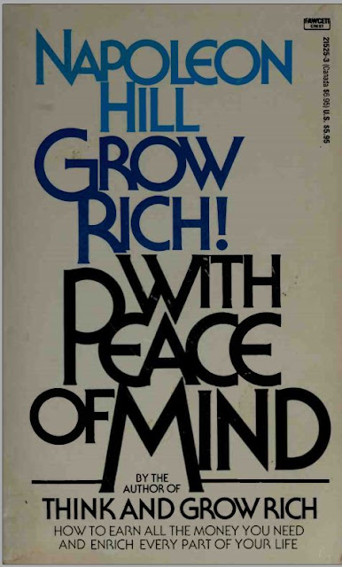 GROW RICH WITH PEACH OF MIND BY THE AUTHOR OF THINK AND GROW RICH. HOW TO EARN ALL THE MONEY YOU NEED AND ENRICH EVERY PART OF YOUR LIFE.