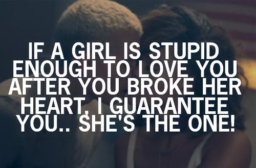 [Quotes] If A Girl Is Stupid Enough To Love You After You