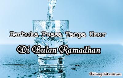 Berbuka Puasa Tanpa Uzur Di Bulan Ramadhan