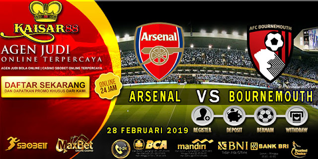 PREDIKSI BOLA TERPERCAYA ARSENAL VS AFC BOURNEMOUTH 28 FEBRUARI 2019
