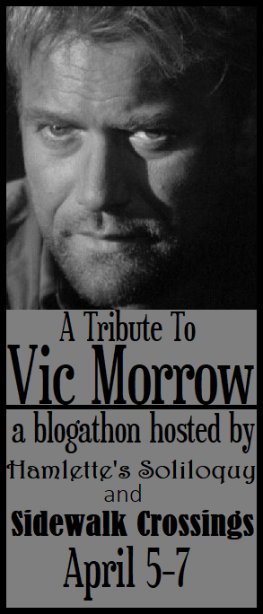 A Tribute to Vic Morrow, April 5-7
