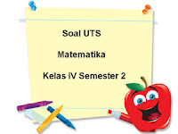 Soal UTS Matematika Kelas 4 Semester 2 untuk Tahun Ajaran 2017/2018
