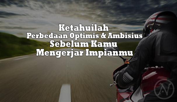 Ketahuilah-Perbedaan-Optimis-dan-Ambisius-Sebelum-Kamu-Mengerjar-Impianmu