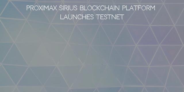 ProximaX Sirius Blockchain Platform Launches TestNet