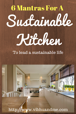 6 Mantras For A Sustainable Kitchen - Vibhu & Me