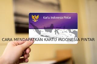 Cara Mendapatkan Kartu Indonesia Pintar KIP