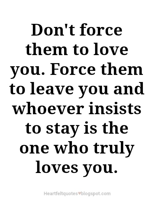 Dont Force Them To Love You Heartfelt Love And Life Quotes